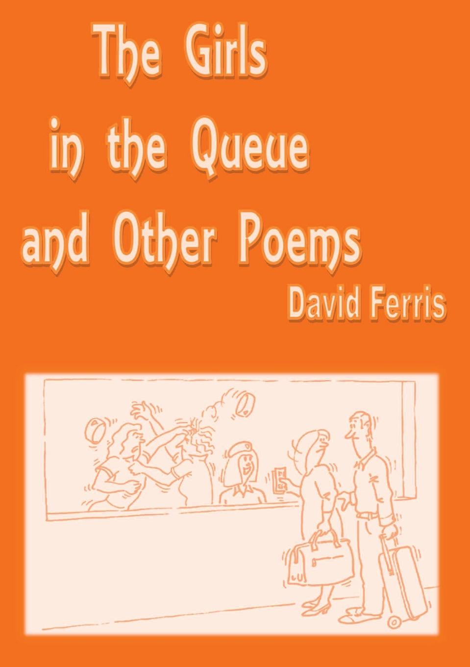 David John Ferris The Girls In the Queue and Other Poems printer queue