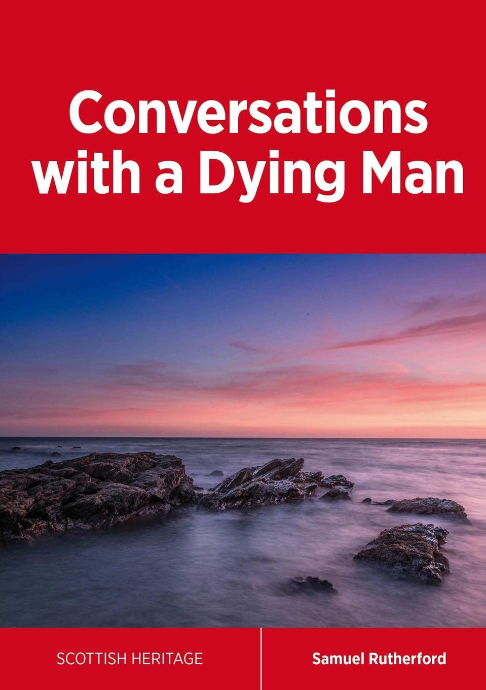 Samuel Rutherford Conversations with a Dying Man crockett samuel rutherford the grey man