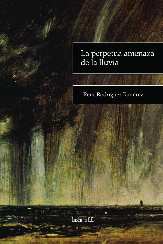 René Rodríguez Ramírez La perpetua amenaza de la lluvia maestro xiao association du vrai cœur la lluvia del nectar en el dharma