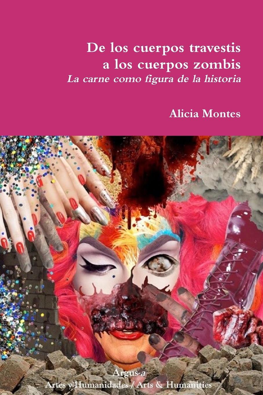 Alicia Montes De los cuerpos travestis a los cuerpos zombis. La carne como figura de la historia мате el pajaro en forma в форме 400 г