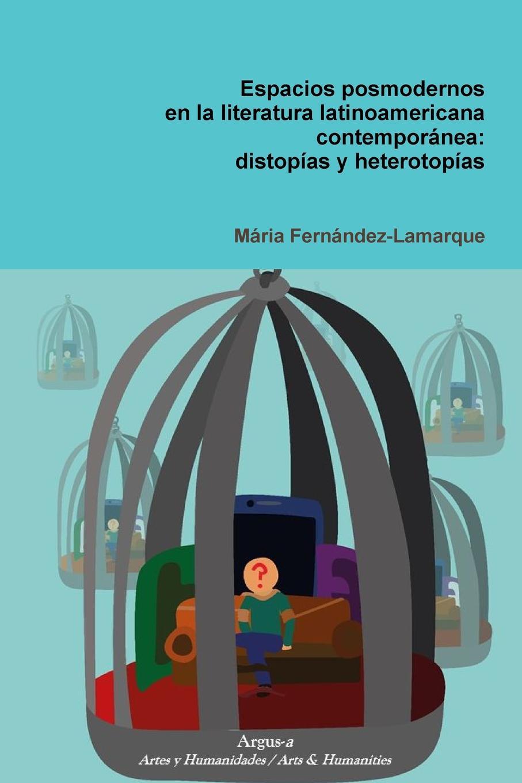 купить Maria Fernández-Lamarque Espacios posmodernos en la literatura latinoamericana contemporanea. distop.as y heterotop.as по цене 2927 рублей