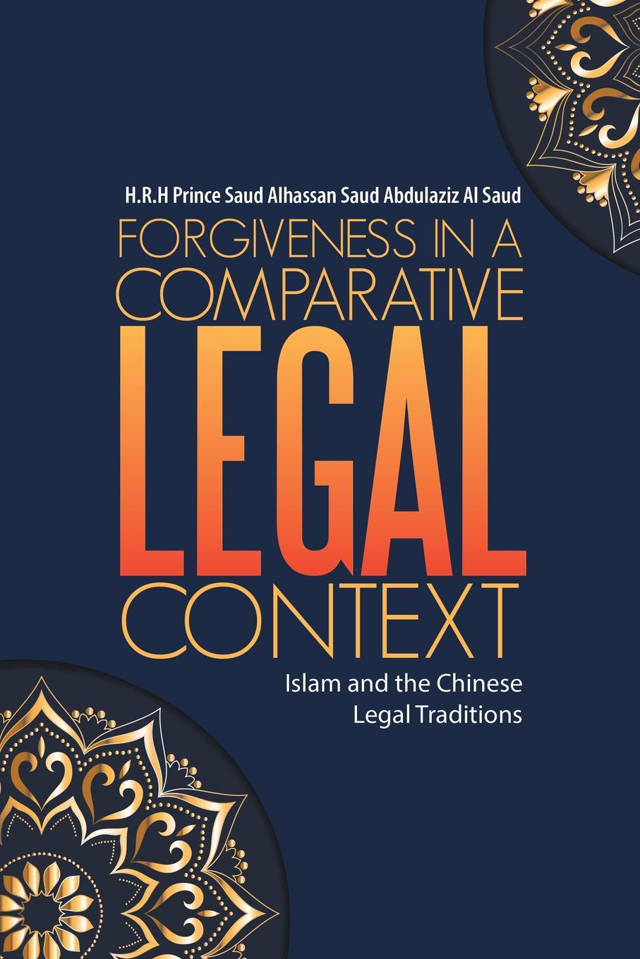 H.R.H Prince Saud Alhassan Saud Abdulazi Forgiveness in a Comparative Legal Context. Islam and the Chinese Legal Traditions legal writings