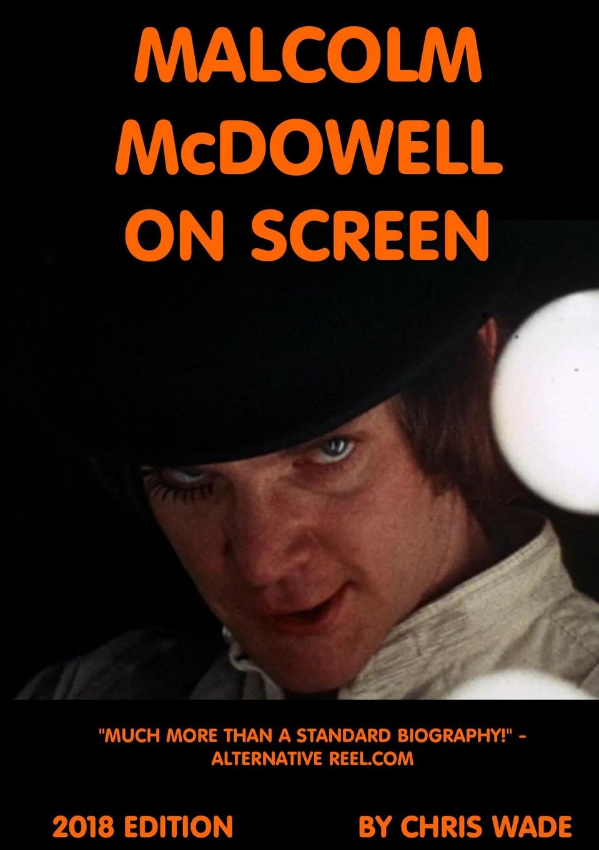 chris wade Malcolm McDowell On Screen 2018 Edition blair mcdowell romantic road