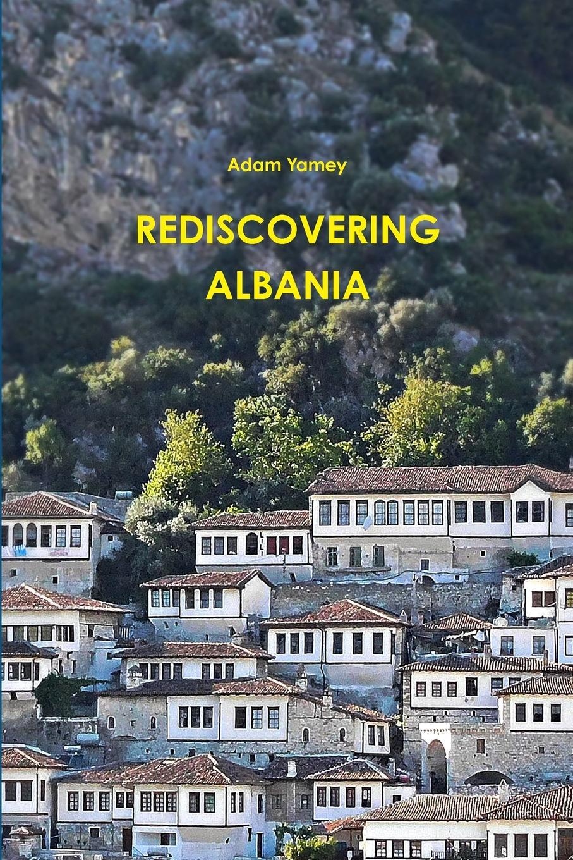 Adam YAMEY Rediscovering Albania