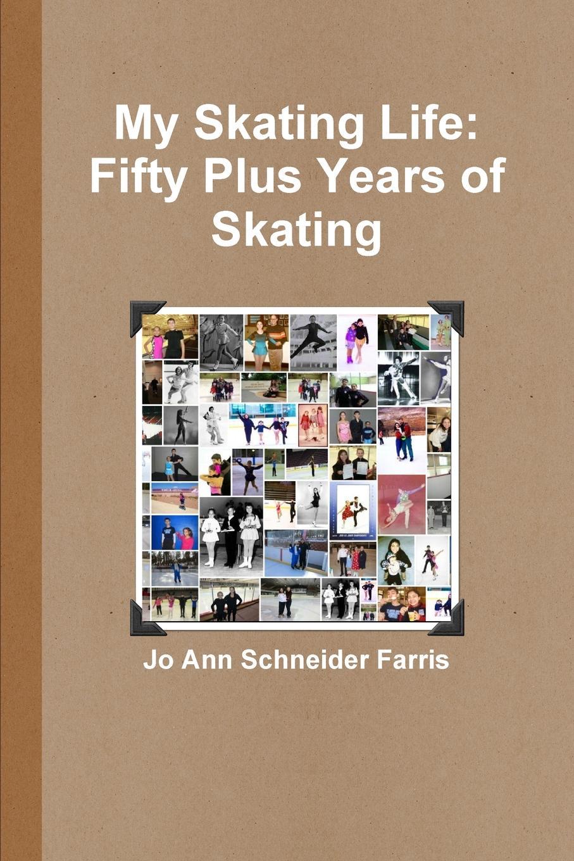 купить Jo Ann Schneider Farris My Skating Life. Fifty Plus Years of Skating по цене 1727 рублей