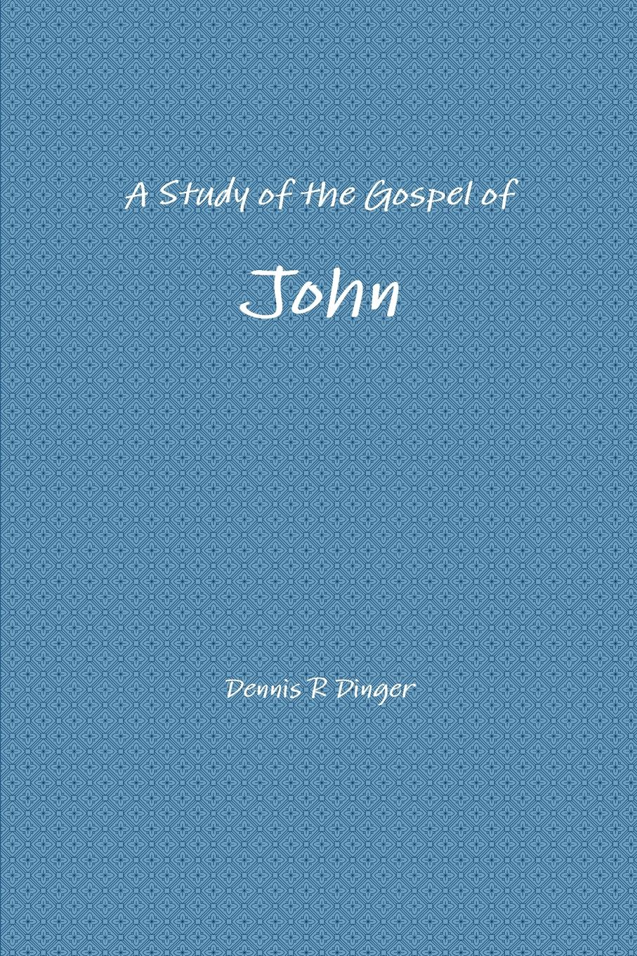 Dennis Dinger A Study of the Gospel of John james carroll christ actually the son of god for the secular age