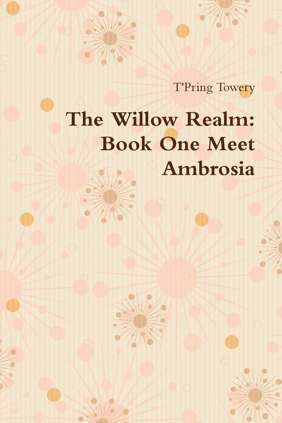 T'Pring Towery The Willow Realm. Book One Meet Ambrosia цены