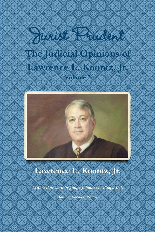 Jr. Lawrence L. Koontz, John S. Koehler (Editor), Johanna L. Fitzpatrick (Foreword) Jurist Prudent -- The Judicial Opinions of Lawrence L. Koontz, Jr., Volume 3 koontz d the whispering room