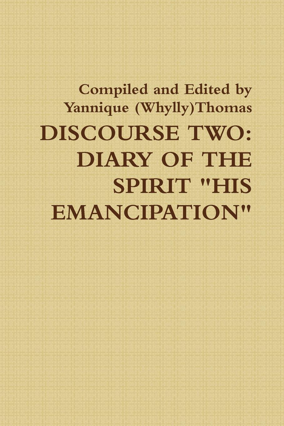 Yannique Thomas Discourse Two. Diary Of The Spirit HIS EMANCIPATION thomas fellows forget self help re examining the golden rule