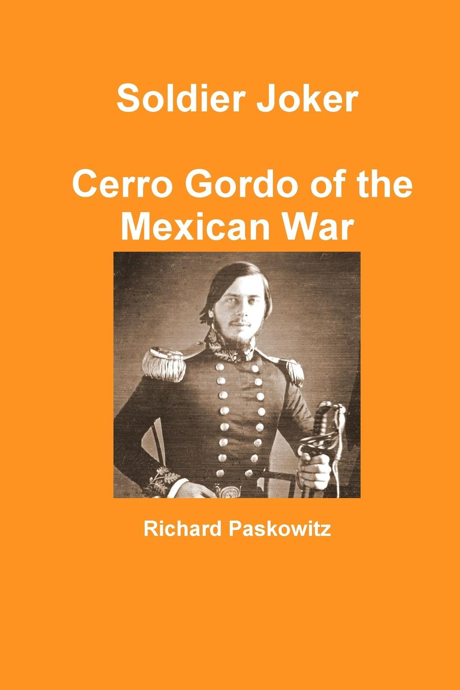 Richard Paskowitz Soldier Joker Cerro Gordo of the Mexican War easternisation war