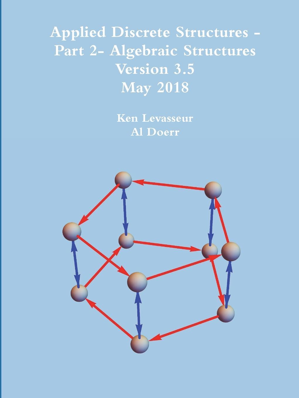 Ken Levasseur, Al Doerr Applied Discrete Structures - Part 2- Algebraic Structures недорго, оригинальная цена