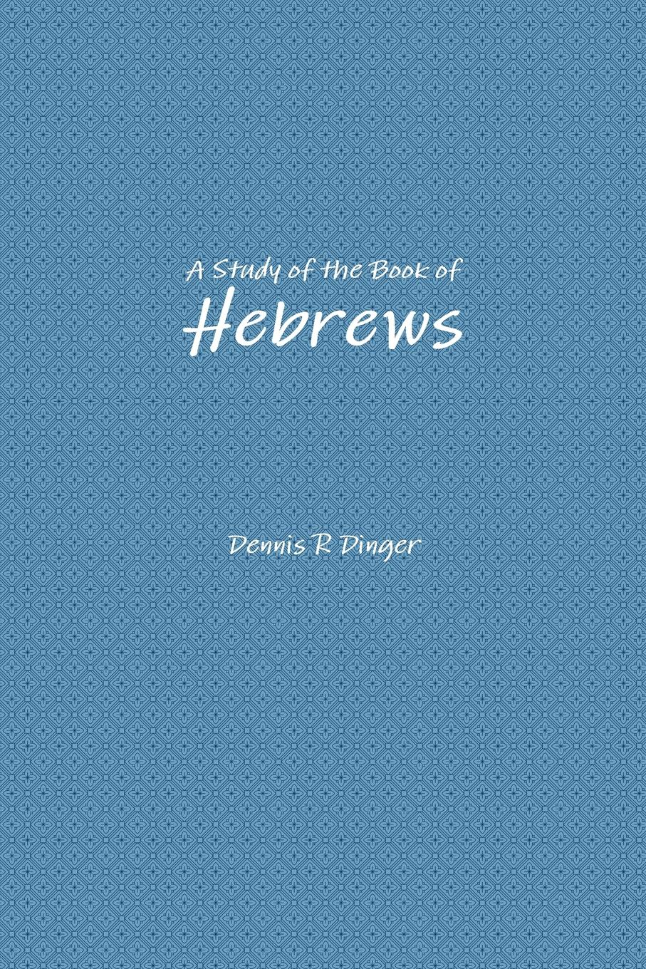 Dennis Dinger A Study of the Book of Hebrews wrath of a mad god darkwar book 3