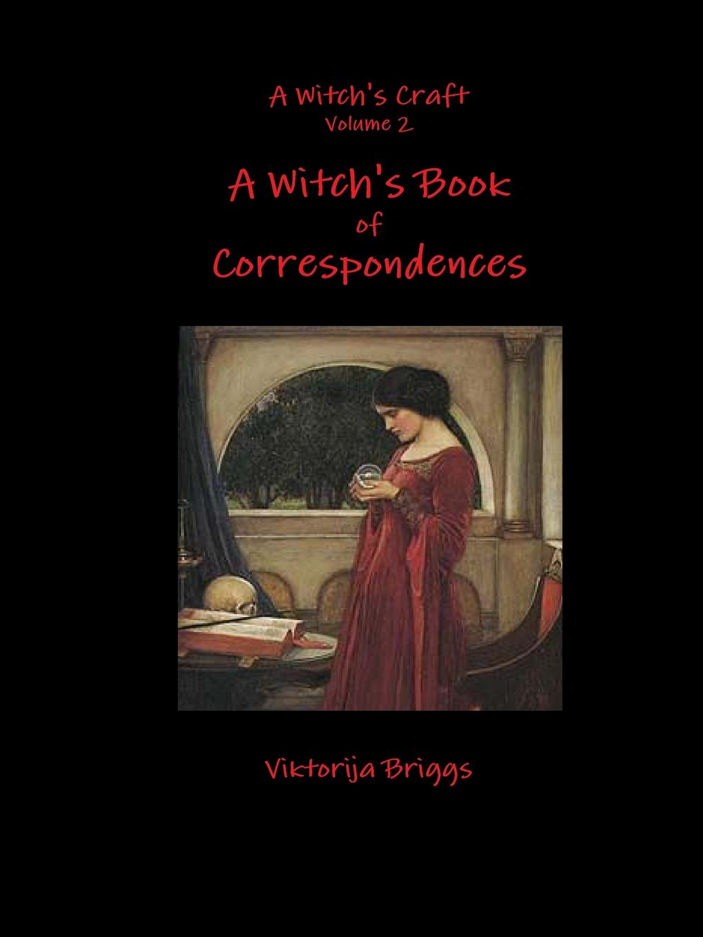 Viktorija Briggs A Witch.s Craft Volume 2. A Witch.s Book of Correspondences the water witch
