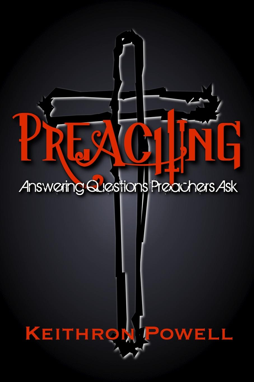 Keithron Powell Preaching. Answering Questions Preachers Ask недорго, оригинальная цена