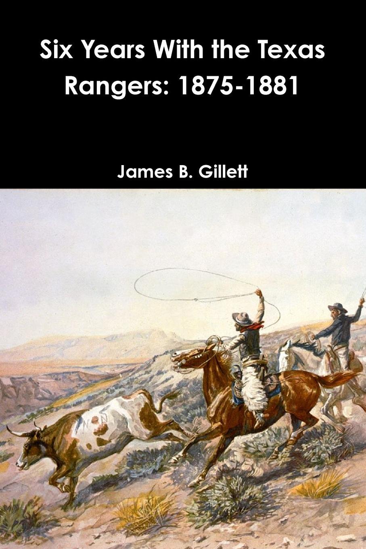 James B. Gillett Six Years With the Texas Rangers. 1875-1881 jan hudson the texas ranger
