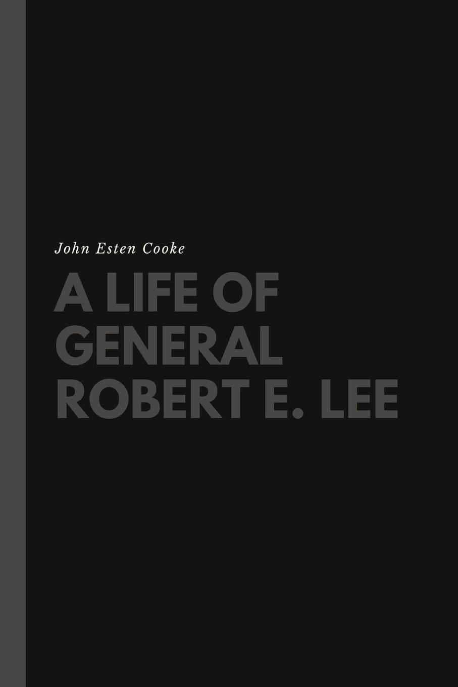 John Esten Cooke A Life of General Robert E. Lee robert eberwein the hollywood war film