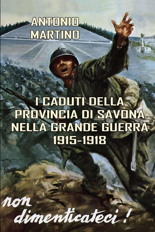 Antonio Martino I Caduti della provincia di Savona nella Grande Guerra (1915-1918) vincenzo falconi la commissione permanente e le promozioni dei giudici osservazioni critiche