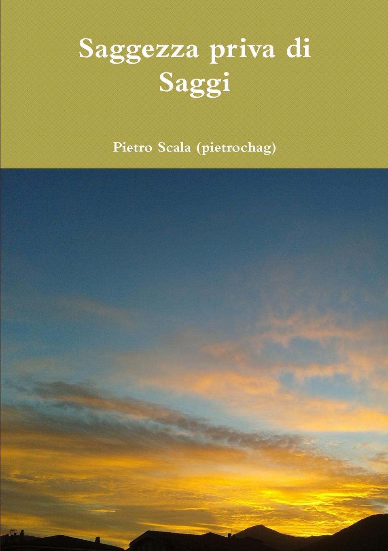 Pietro Scala (pietrochag) Saggezza priva di Saggi unknown author opinioni di un francese e di un italiano sul merito poetico di lord byron classic reprint