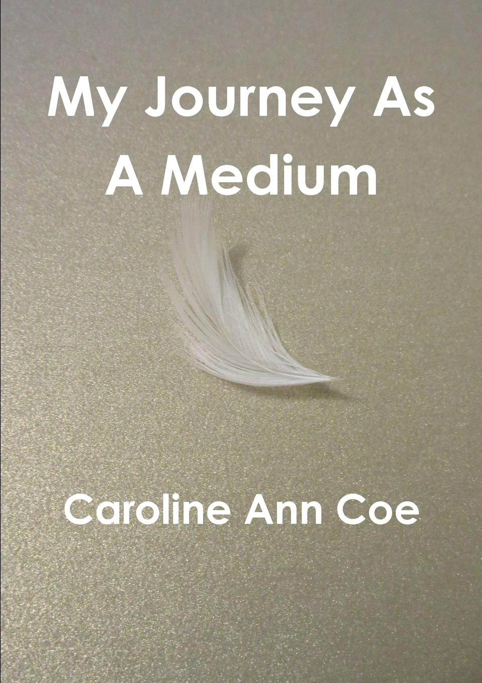 Caroline Ann Coe My Journey As A Medium belkis m marte my childhood memories