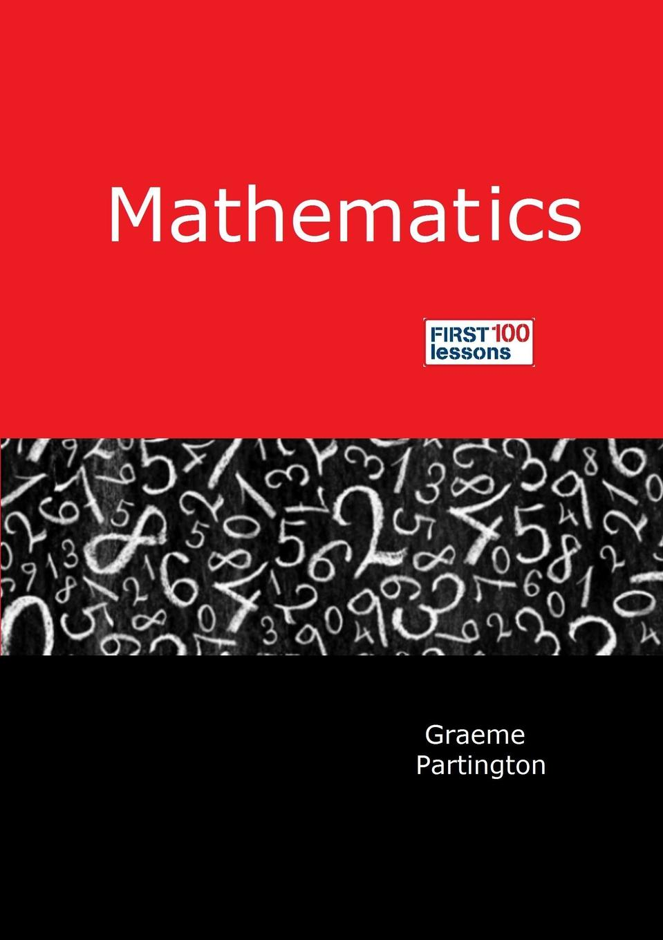 Graeme Partington Mathematics. First 100 Lessons paul greenwood your first grandchild useful touching and hilarious guide for first time grandparents