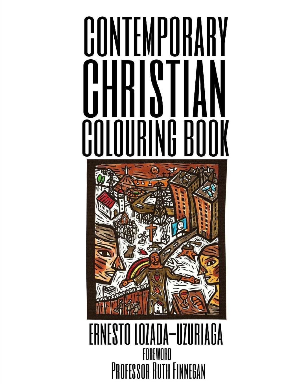 Ernesto Lozda Uzuriaga The Contemporary Christian Colouring Book ernesto lozda uzuriaga the contemporary christian colouring book