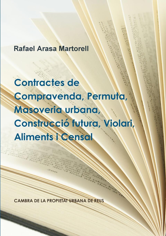 Rafael Arasa Martorell Contractes de Compravenda, Permuta, Masoveria urbana, Construccio futura, Violari, Aliments i Censal