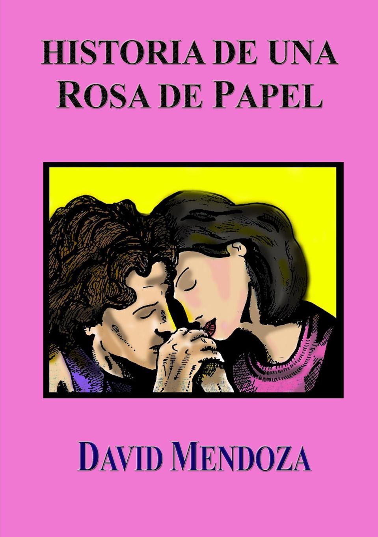 DAVID MENDOZA HISTORIA DE UNA ROSA DE PAPEL poemas de amor