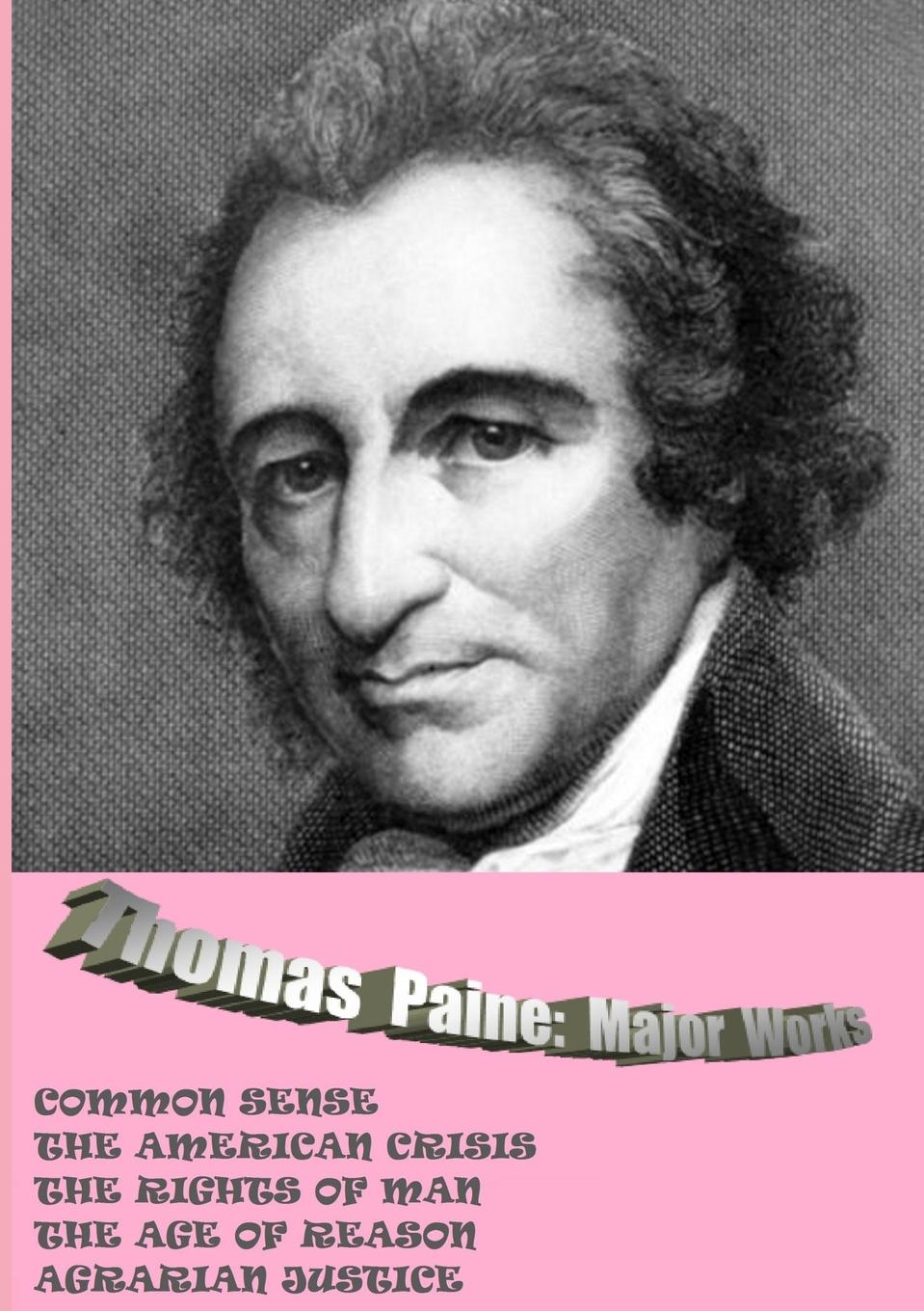 лучшая цена Thomas Paine Thomas Paine. Major Works. Common Sense / The American Crisis / The Rights Of Man / The Age Of Reason / Agrarian Justice