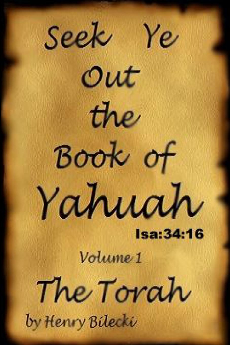 Henry Bilecki Seek Ye Out The Book Of Yahuah volume 1 Torah the name of the rose