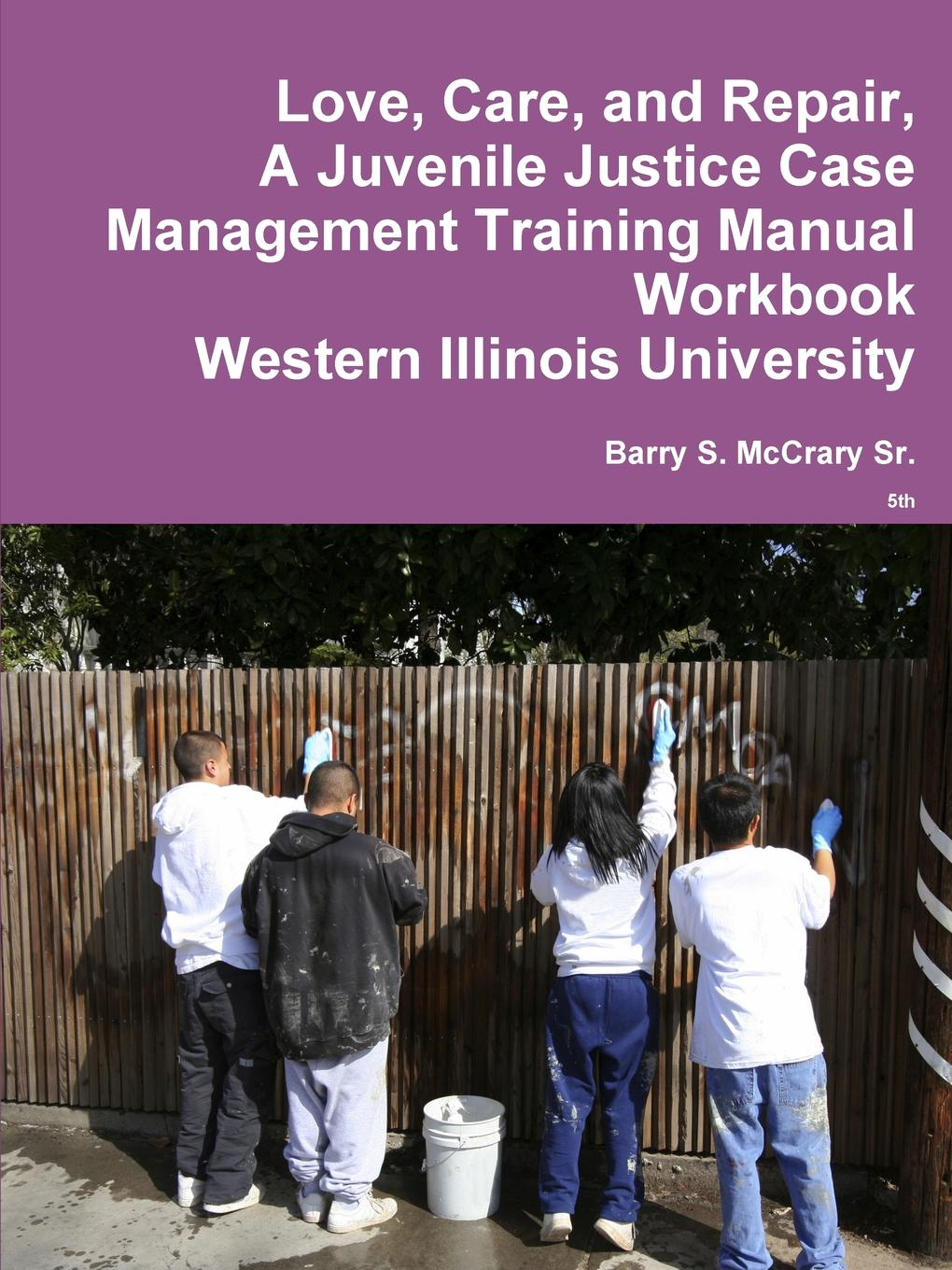 Barry S. McCrary Sr. Love, Care, and Repair, A Juvenile Justice Case Management Training Manual