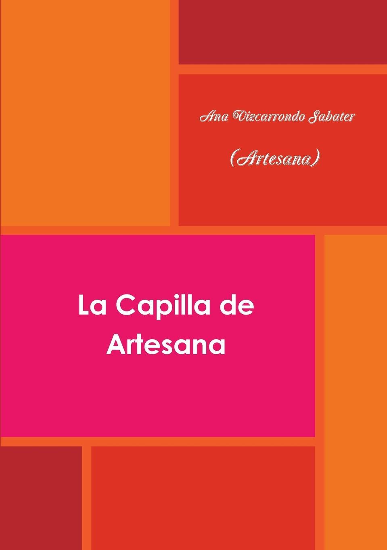 Ana Vizcarrondo Sabater (Artesana) La Capilla de Artesana
