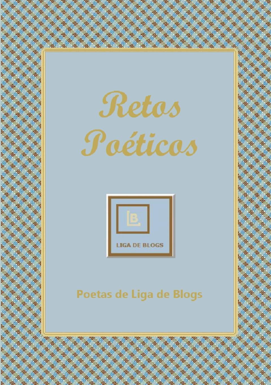 Poetas de Liga de Blogs Retos Poeticos blogs