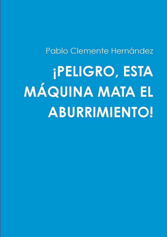 Pablo Clemente Hernndez PELIGRO, ESTA MQUINA MATA EL ABURRIMIENTO. yo si que me cuido