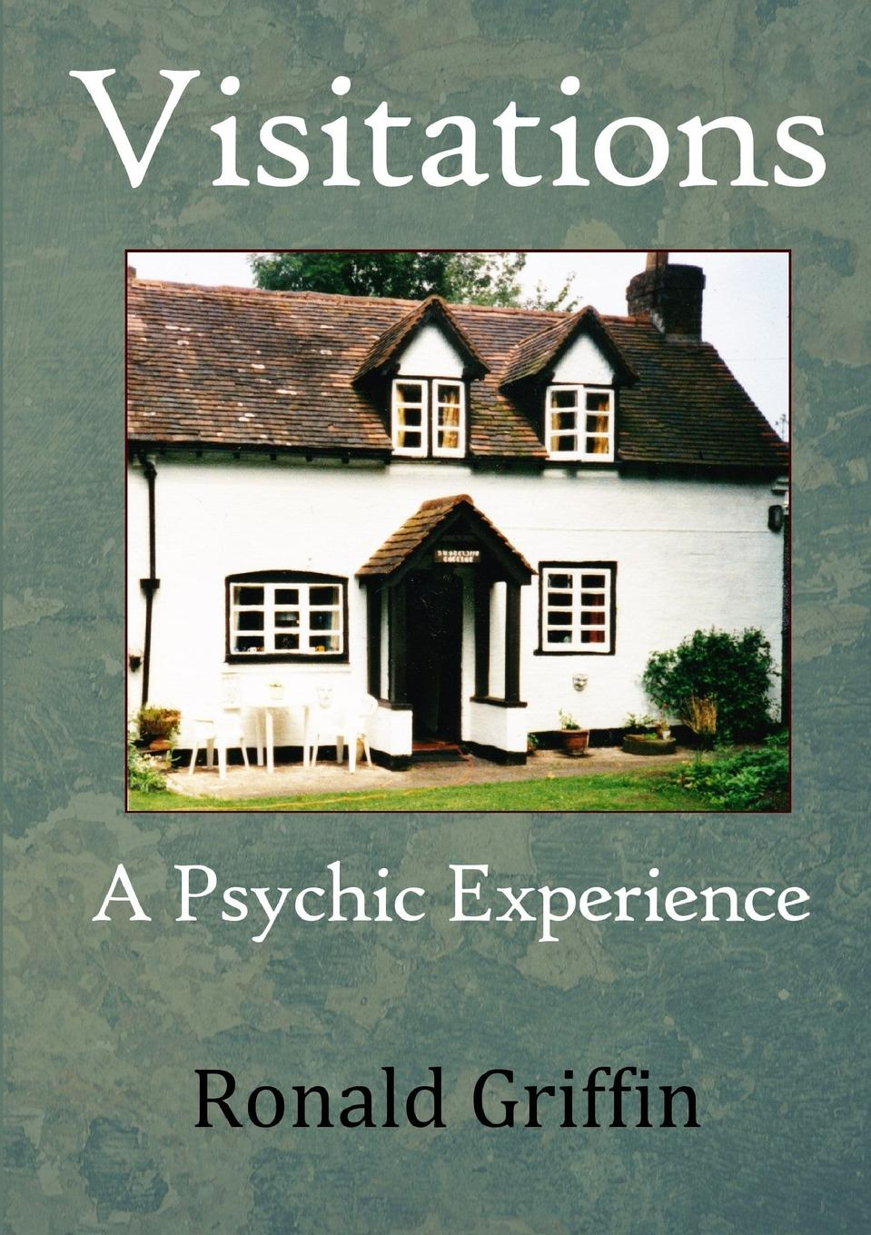 Ronald Griffin Visitations. A Psychic Experience my place
