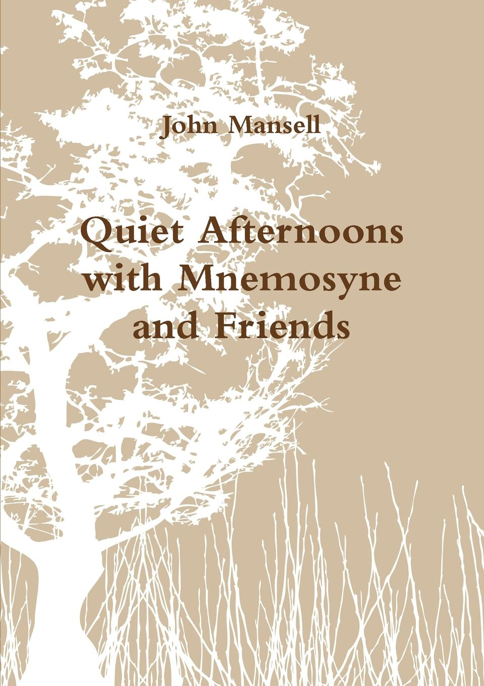John Mansell Quiet Afternoons with Mnemosyne and Friends