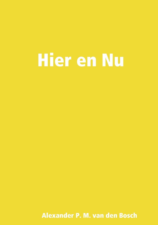 цена на Alexander P. M. van den Bosch Hier en Nu
