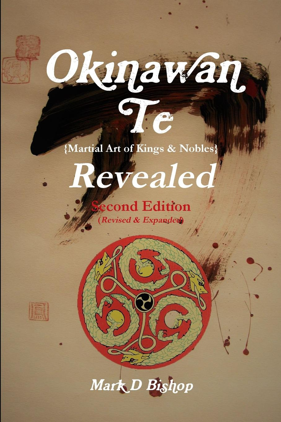Okinawan Te (Martial Art of Kings . Nobles) Revealed, Second Edition (Revised . Expanded)