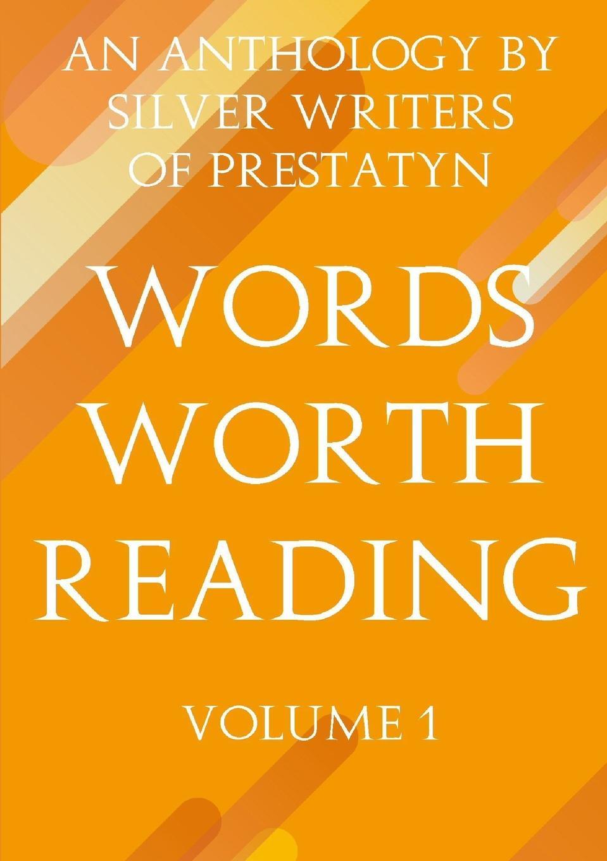 Silver Writers Of Prestatyn Words Worth Reading. An Anthology By Silver Writers Of Prestatyn спот odeon light mestre 3333 1w