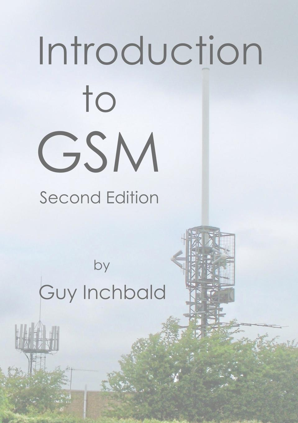 Guy Inchbald Introduction to GSM. Second Edition gsm access control system by mobile phone sms operated opener rtu 5025 gsm alarm system