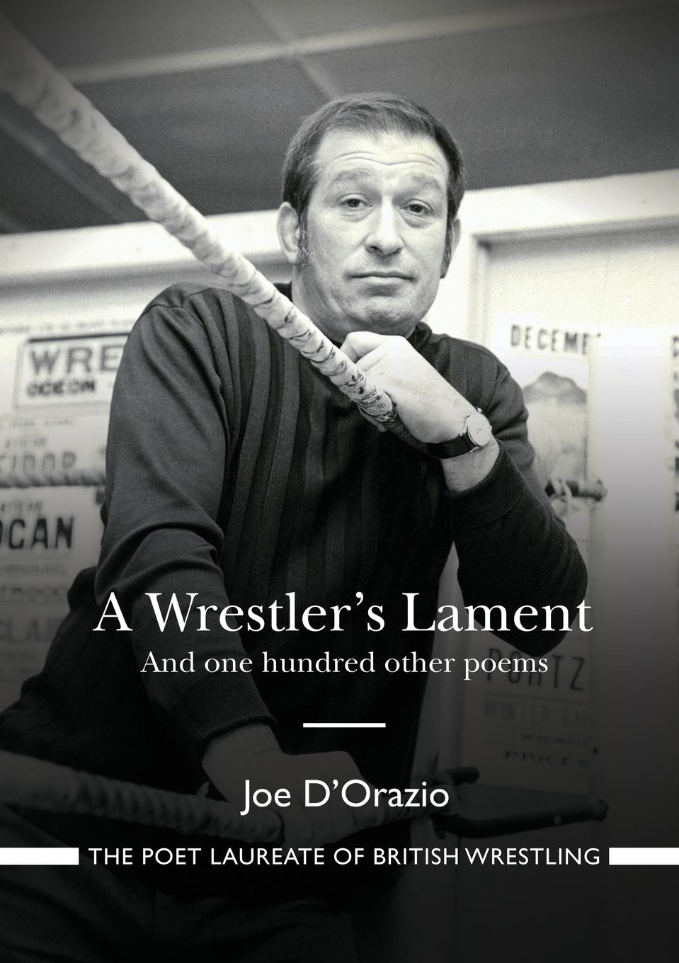 Joe D'Orazio A Wrestler.s Lament. And one hundred other poems cheryl st john joe s wife