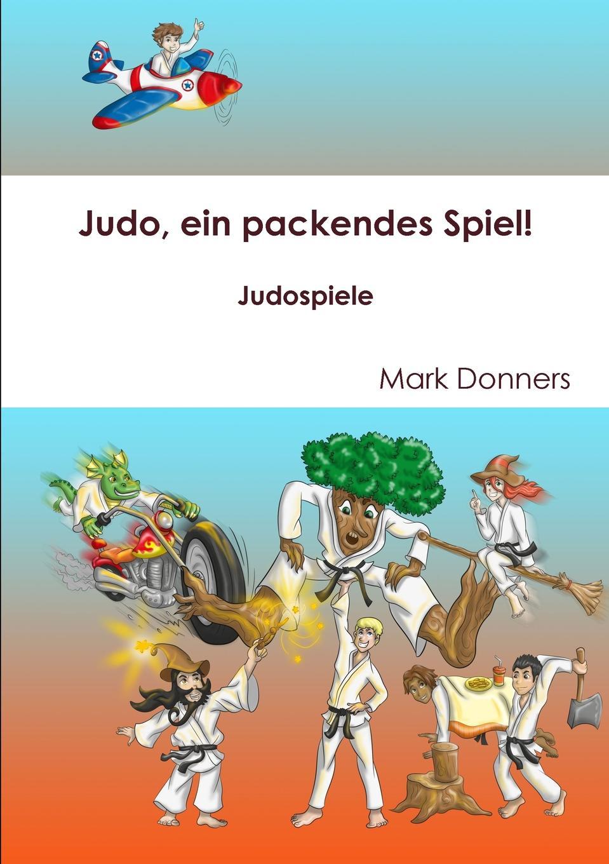 Mark Donners Judo, ein packendes Spiel. - Judospiele кимоно judo 440 взрослые