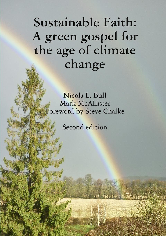 Nicola L. Bull Sustainable Faith. A green gospel for the age of climate change jerrad l dalmolin a test of faith