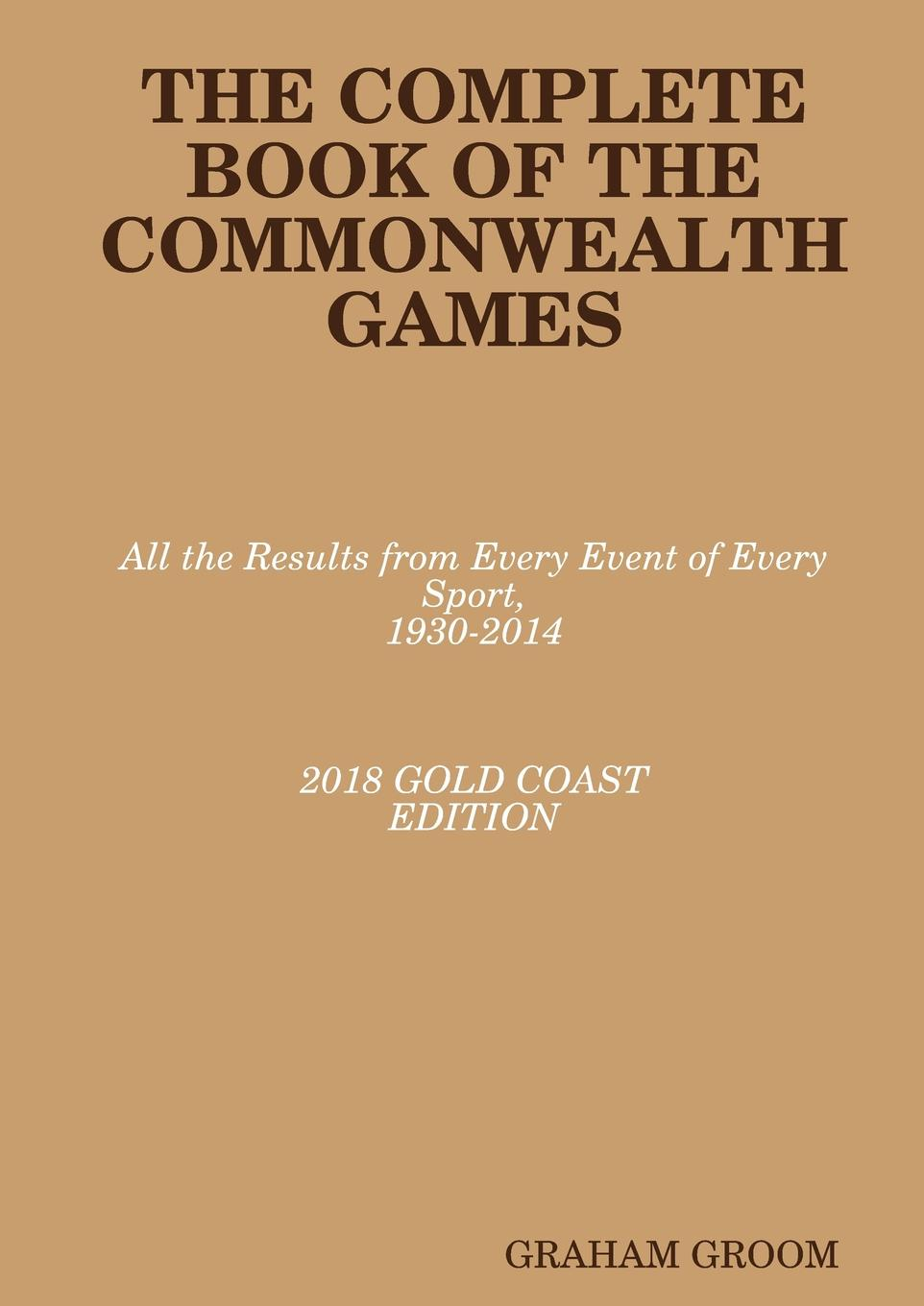 GRAHAM GROOM THE COMPLETE BOOK OF THE COMMONWEALTH GAMES games of state