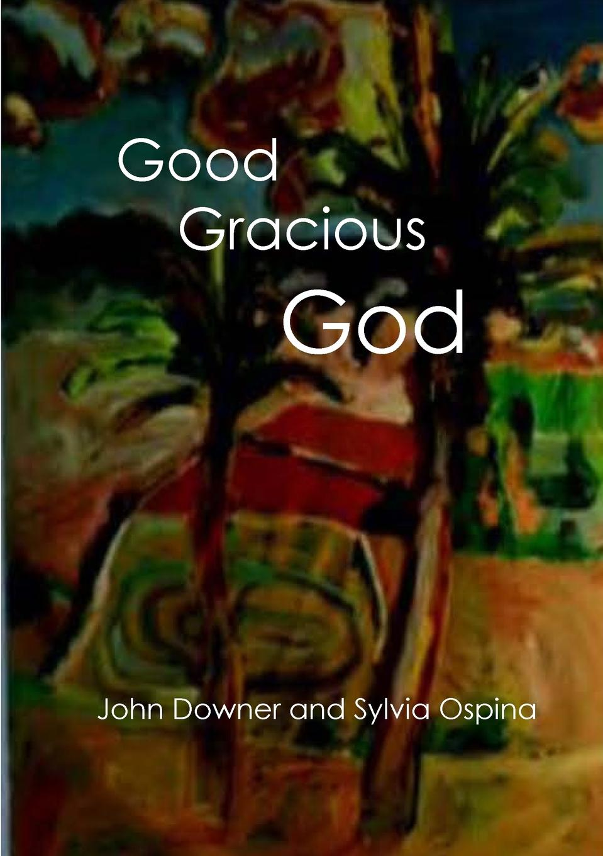 John Downer, Sylvia Ospina Good Gracious God цена