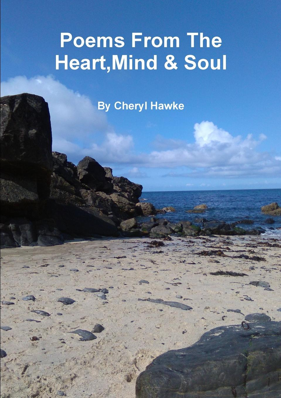 Cheryl Hawke Poems From The Heart,Mind . Soul sara nell brannon poems and stories from the heart