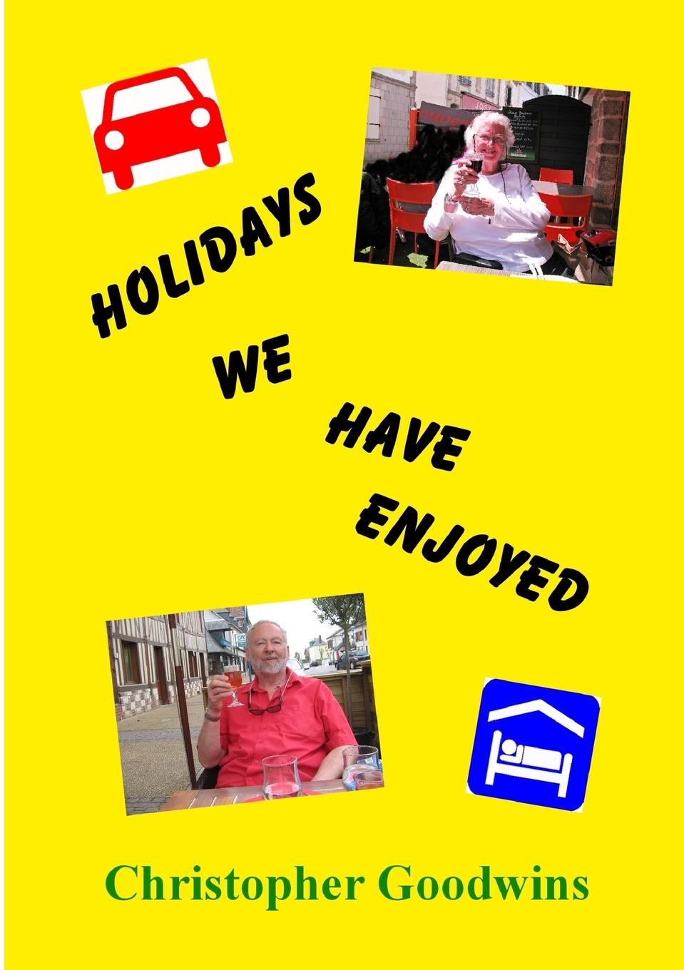Christopher Goodwins HOLIDAYS WE HAVE ENJOYED