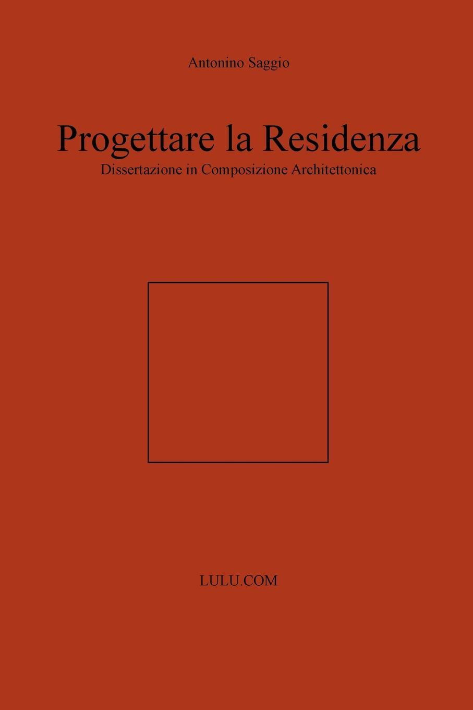 Antonino Saggio Progettare la Residenza. Dissertazione in Composizione Architettonica pradella francesco modellazione comparativa di sistemi di certificazione energetica