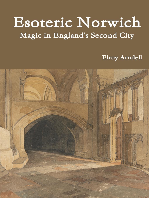 Фото - Elroy Arndell Esoteric Norwich. Magic in England.s Second City баум л чудеса страны оз the magic of oz mp3