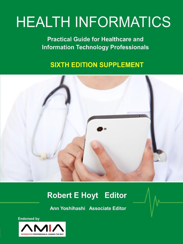 Ann K. Yoshihashi, Robert E. Hoyt Health Informatics Sixth Edition Supplement. Practical Guide for Healthcare and Information Technology Professionals недорго, оригинальная цена