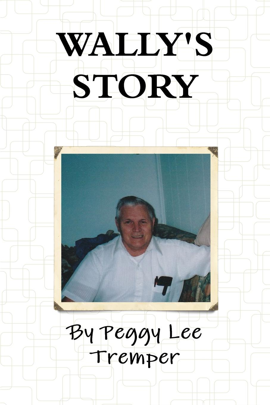 Peggy Lee Tremper WALLY.S STORY peggy lee tremper journey of hope